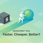 Recruitment Technology - Faster, Cheaper, Better?